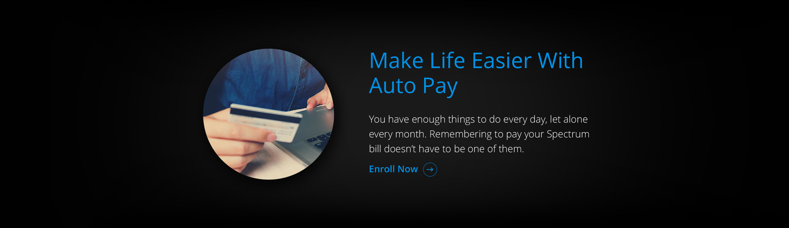 Make Your Life Easier With Auto Pay! Click Now!
