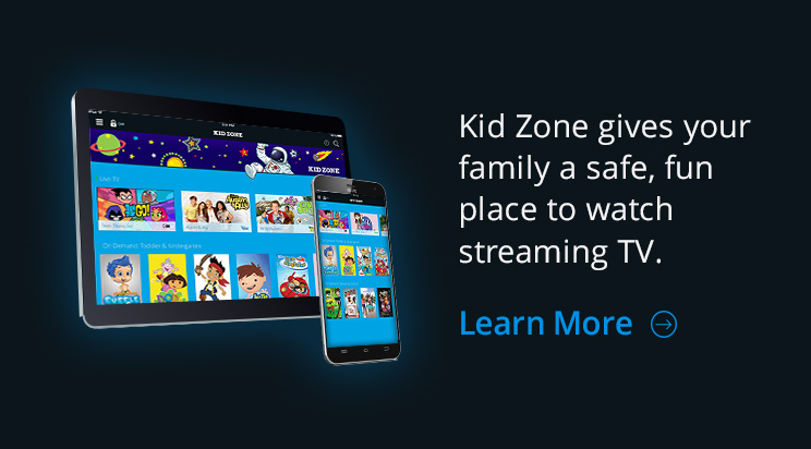Kid Zone gives your family a safe, fun place to watch streaming TV.